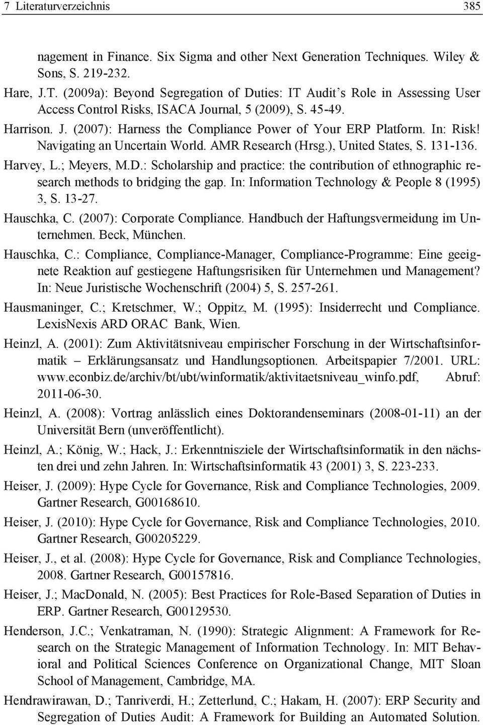 In: Risk! Navigating an Uncertain World. AMR Research (Hrsg.), United States, S. 131-136. Harvey, L.; Meyers, M.D.
