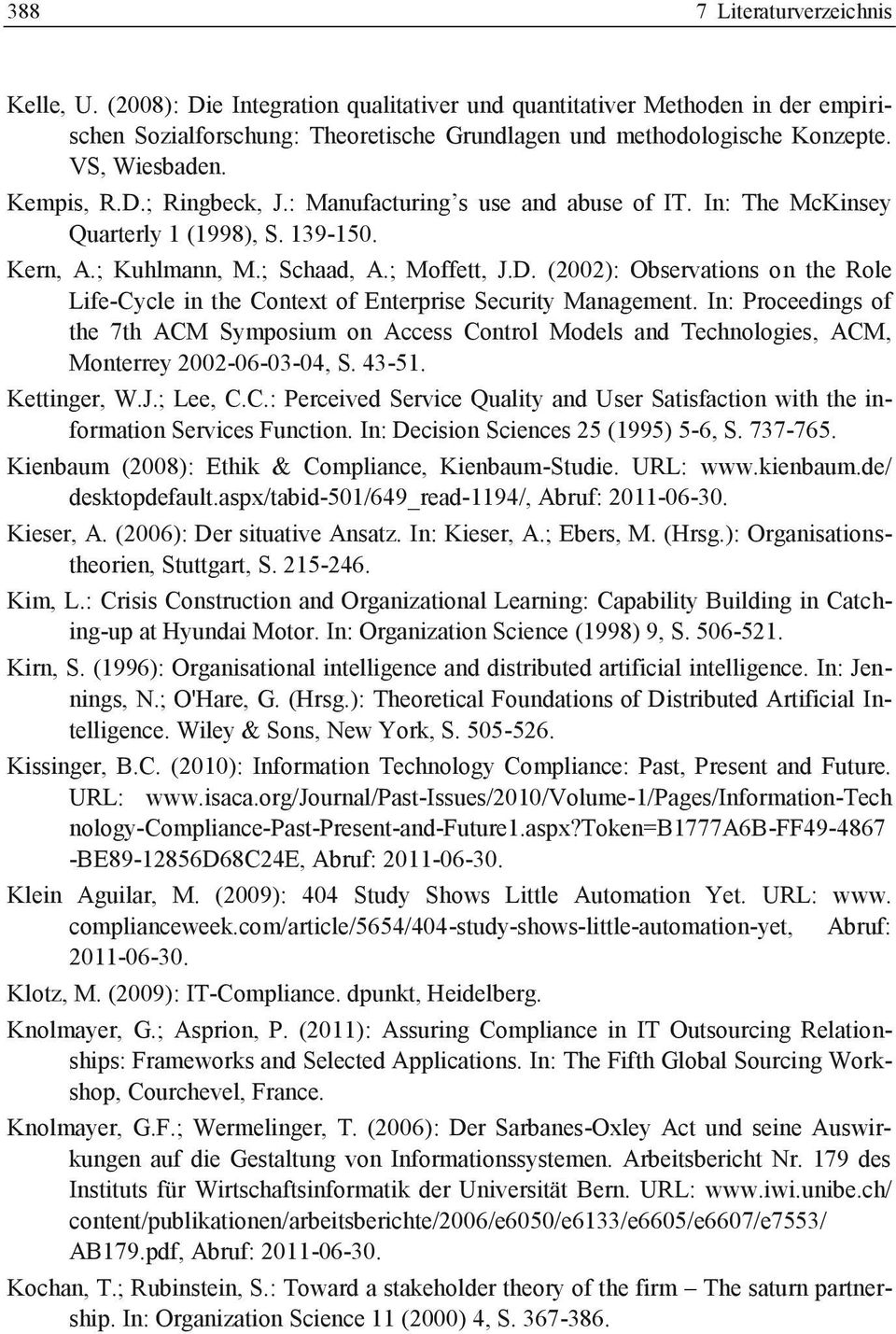 In: Proceedings of the 7th ACM Symposium on Access Control Models and Technologies, ACM, Monterrey 2002-06-03-04, S. 43-51. Kettinger, W.J.; Lee, C.C.: Perceived Service Quality and User Satisfaction with the information Services Function.
