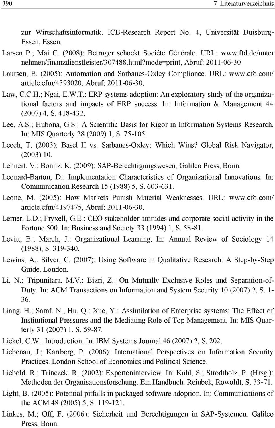 Law, C.C.H.; Ngai, E.W.T.: ERP systems adoption: An exploratory study of the organizational factors and impacts of ERP success. In: Information & Management 44 (2007) 4, S. 418-432. Lee, A.S.; Hubona, G.