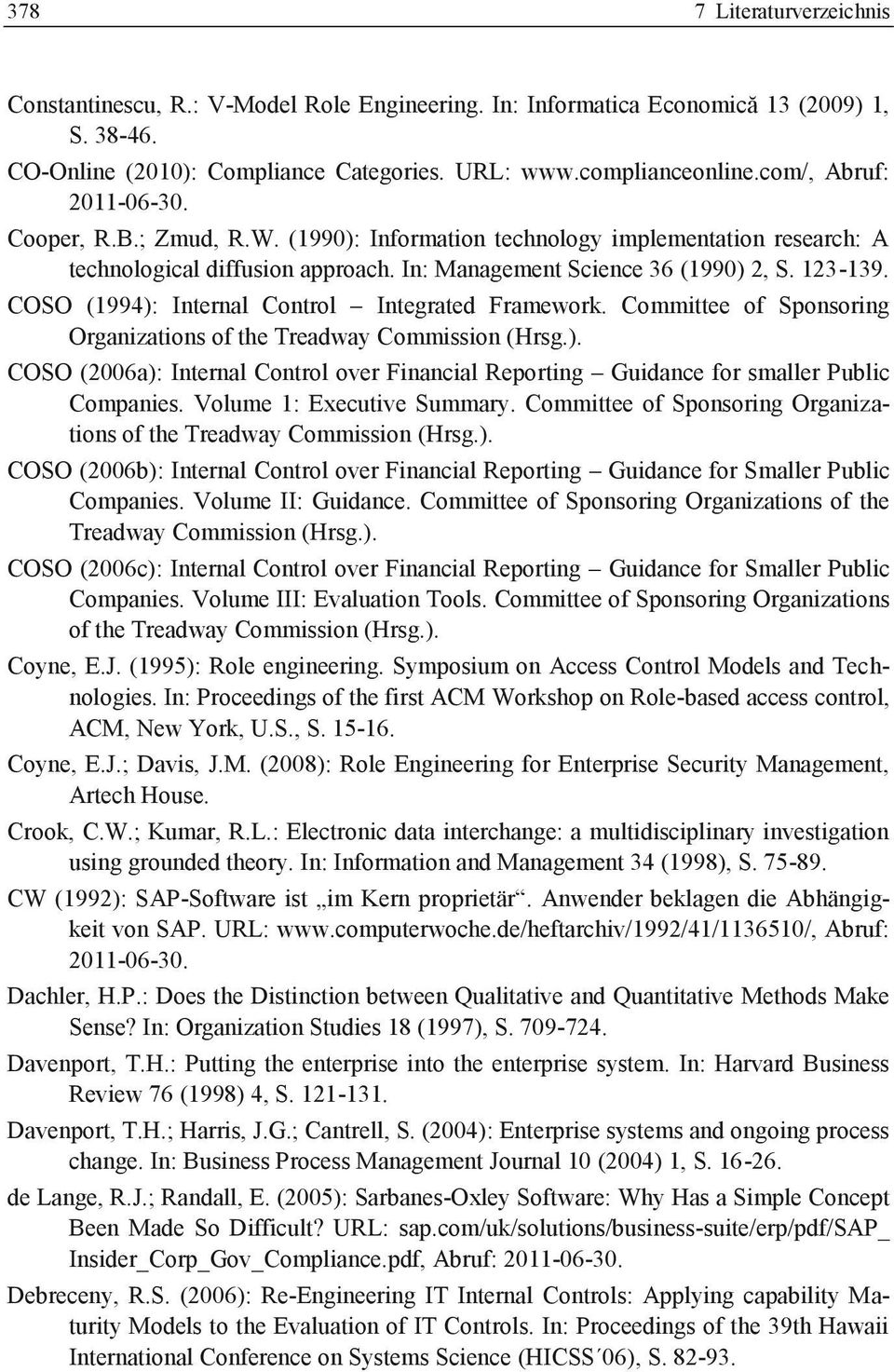 COSO (1994): Internal Control Integrated Framework. Committee of Sponsoring Organizations of the Treadway Commission (Hrsg.). COSO (2006a): Internal Control over Financial Reporting Guidance for smaller Public Companies.
