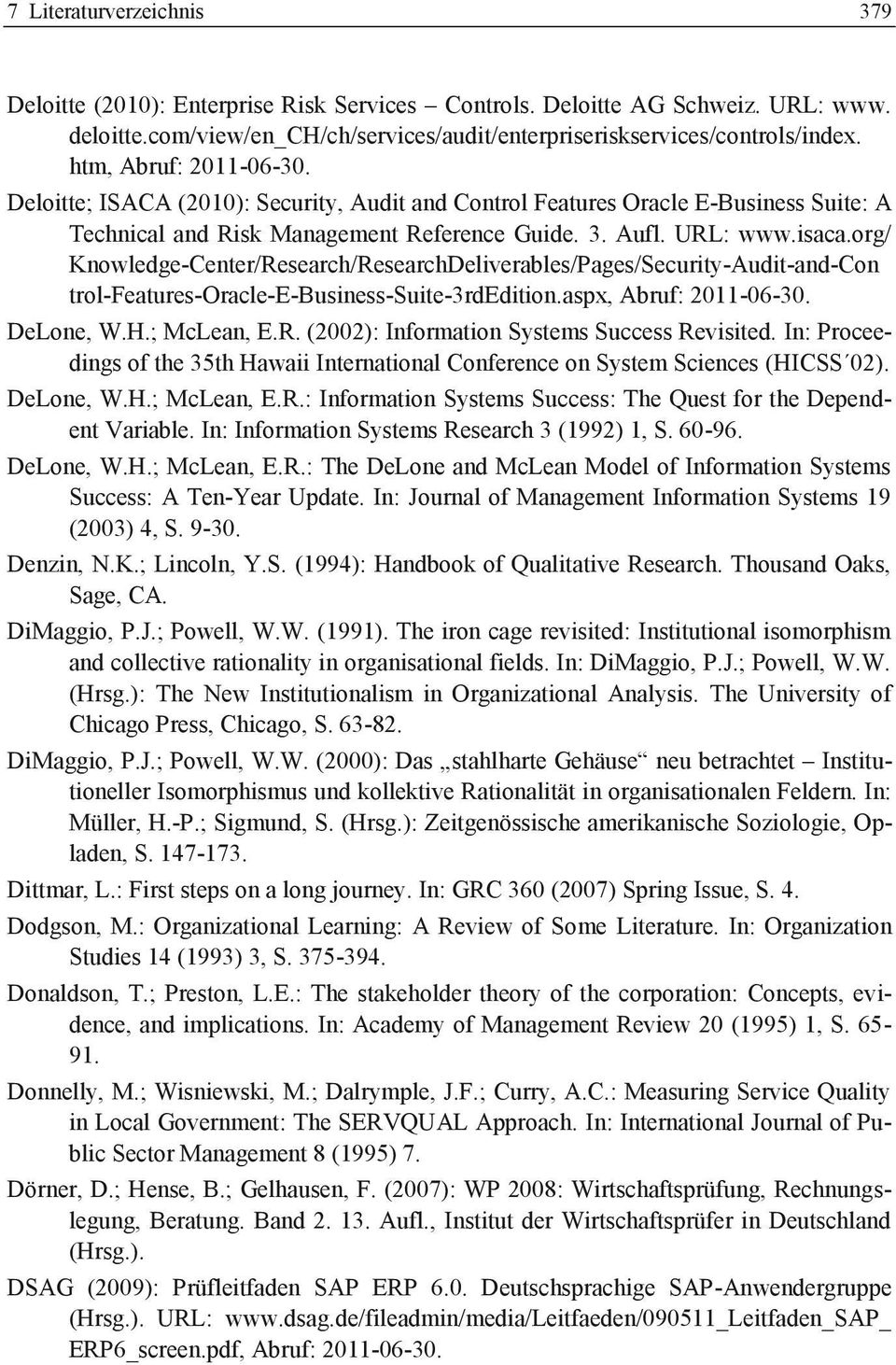 org/ Knowledge-Center/Research/ResearchDeliverables/Pages/Security-Audit-and-Con trol-features-oracle-e-business-suite-3rdedition.aspx, Abruf: 2011-06-30. DeLone, W.H.; McLean, E.R. (2002): Information Systems Success Revisited.