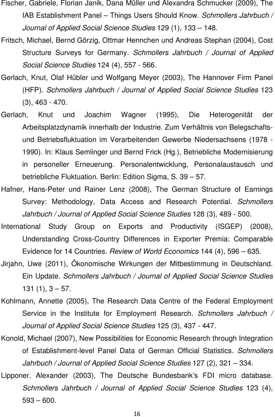 Schmollers Jahrbuch / Journal of Applied Social Science Studies 124 (4), 557-566. Gerlach, Knut, Olaf Hübler und Wolfgang Meyer (2003), The Hannover Firm Panel (HFP).