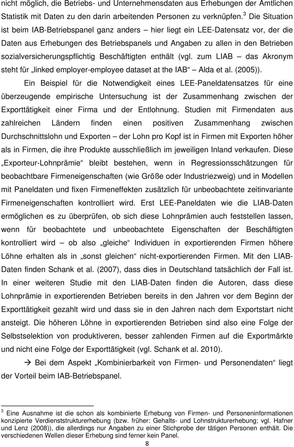 sozialversicherungspflichtig Beschäftigten enthält (vgl. zum LIAB das Akronym steht für linked employer-employee dataset at the IAB Alda et al. (2005)).