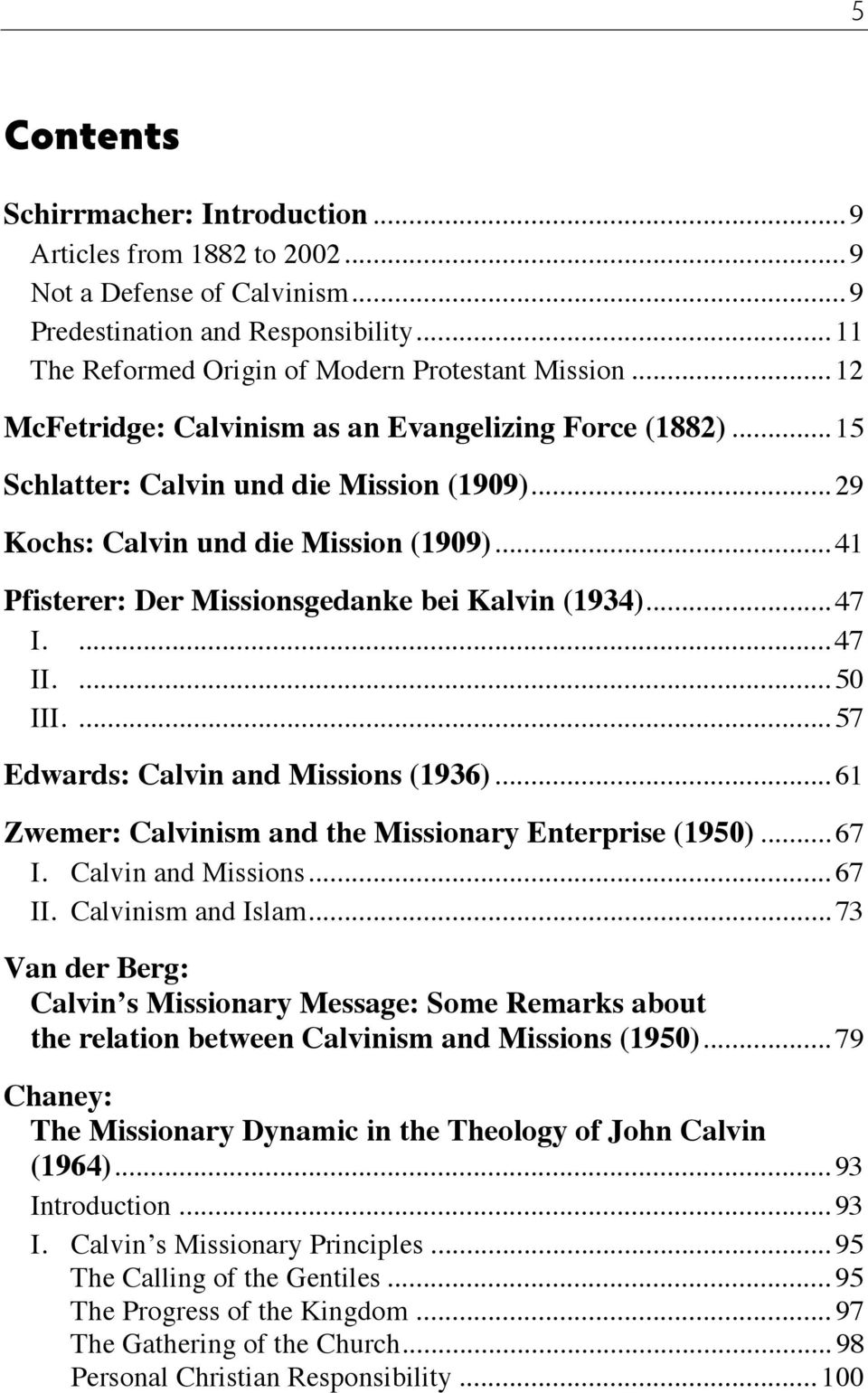 .. 41 Pfisterer: Der Missionsgedanke bei Kalvin (1934)... 47 I.... 47 II.... 50 III.... 57 Edwards: Calvin and Missions (1936)... 61 Zwemer: Calvinism and the Missionary Enterprise (1950)... 67 I.