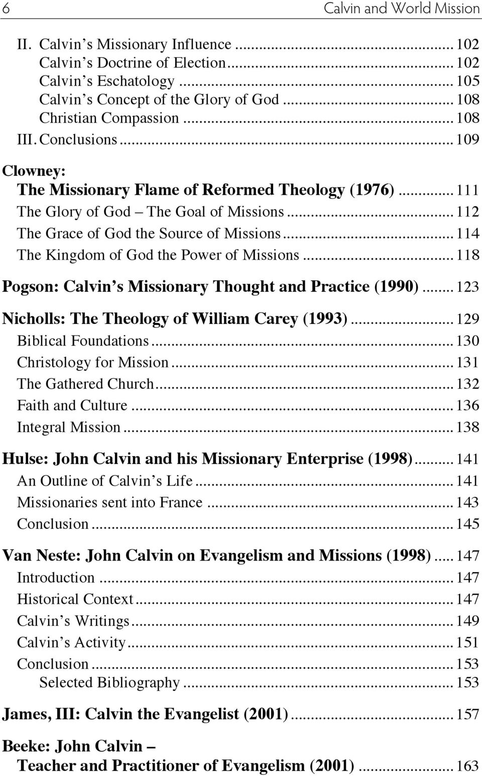 .. 114 The Kingdom of God the Power of Missions... 118 Pogson: Calvin s Missionary Thought and Practice (1990)... 123 Nicholls: The Theology of William Carey (1993)... 129 Biblical Foundations.