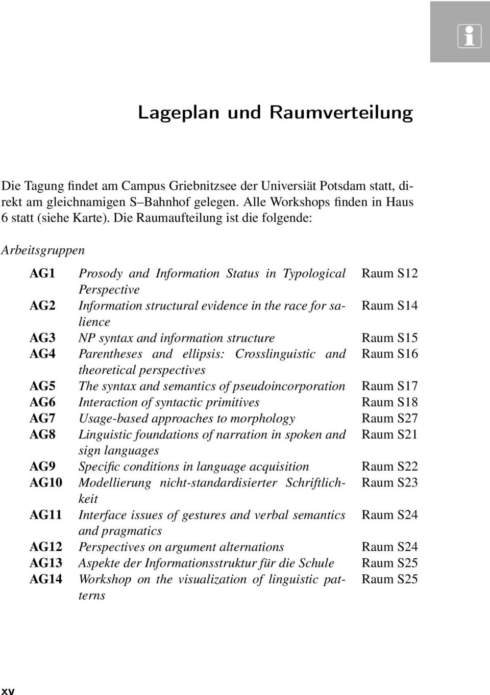 syntax and information structure Raum S15 AG4 Parentheses and ellipsis: Crosslinguistic and Raum S16 theoretical perspectives AG5 The syntax and semantics of pseudoincorporation Raum S17 AG6