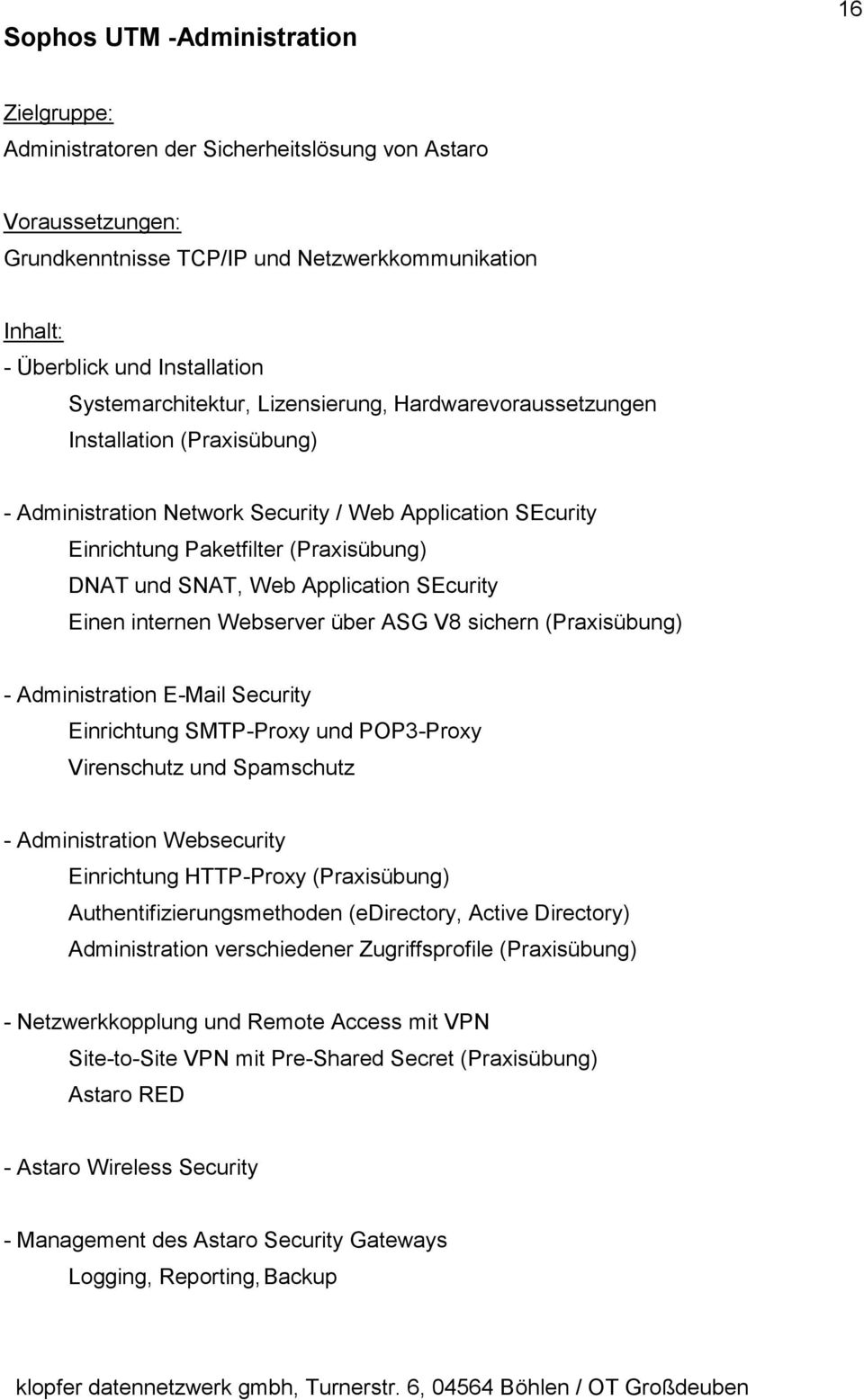 Web Application SEcurity Einen internen Webserver über ASG V8 sichern (Praxisübung) - Administration E-Mail Security Einrichtung SMTP-Proxy und POP3-Proxy Virenschutz und Spamschutz - Administration