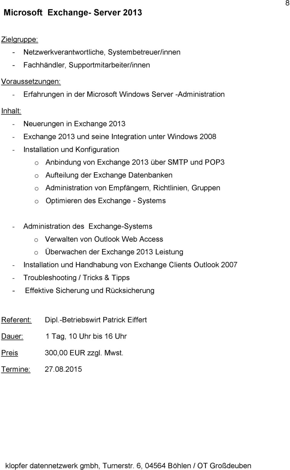 Aufteilung der Exchange Datenbanken o Administration von Empfängern, Richtlinien, Gruppen o Optimieren des Exchange - Systems - Administration des Exchange-Systems o Verwalten von Outlook Web Access