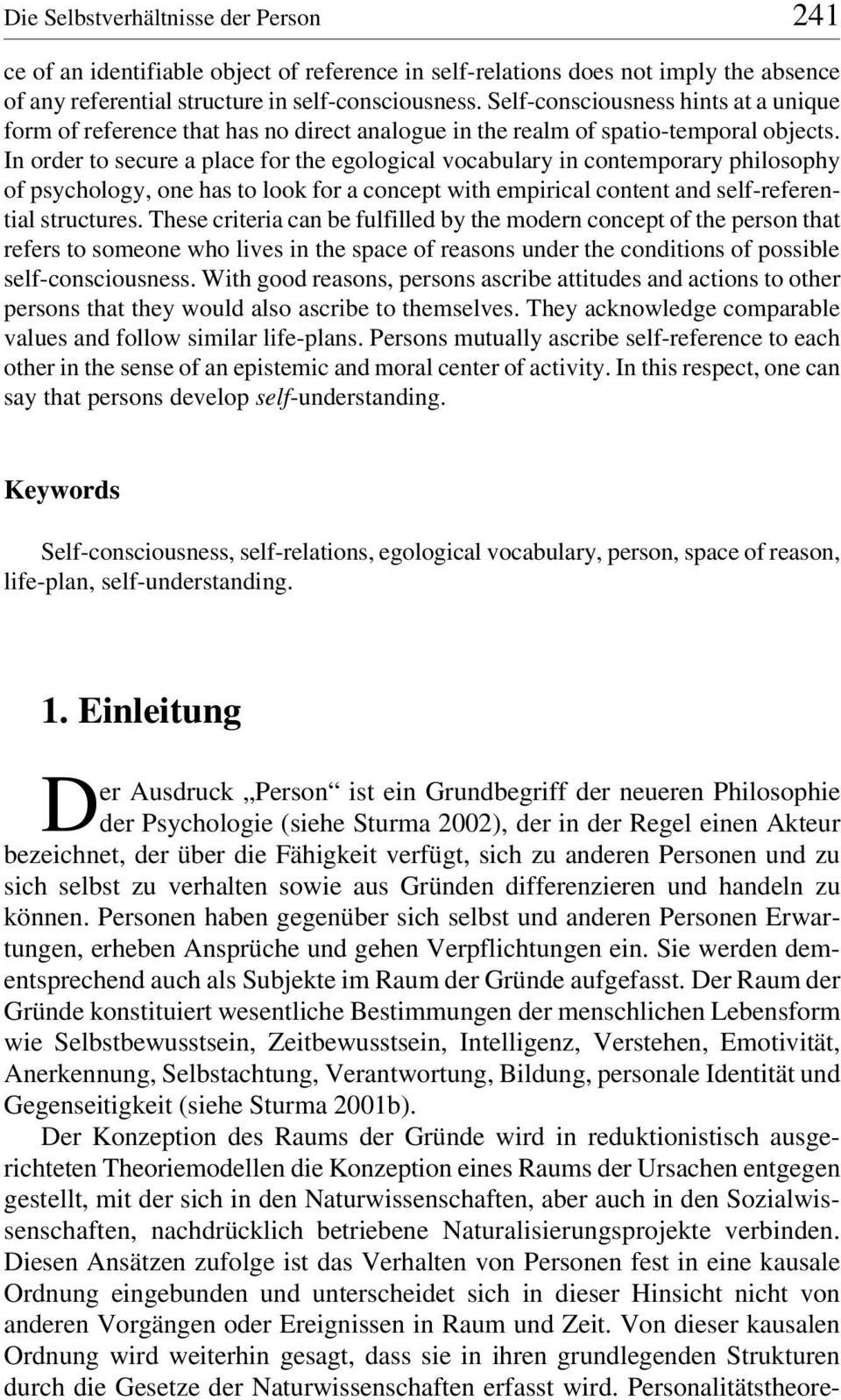 In order to secure a place for the egological vocabulary in contemporary philosophy of psychology, one has to look for a concept with empirical content and self-referential structures.