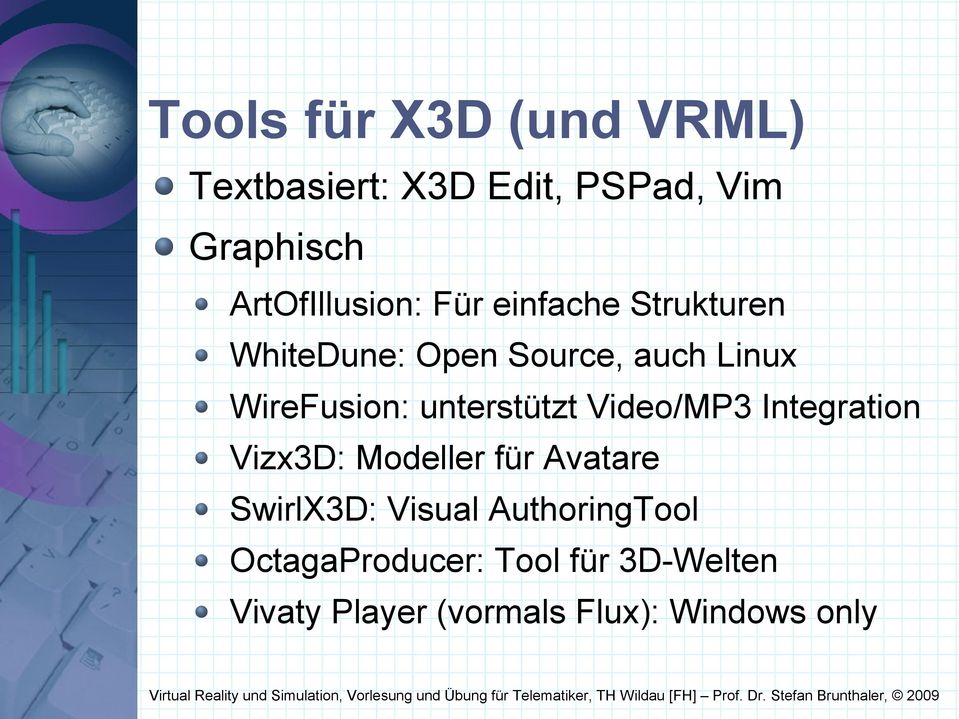 WireFusion: unterstützt Video/MP3 Integration Vizx3D: Modeller für Avatare