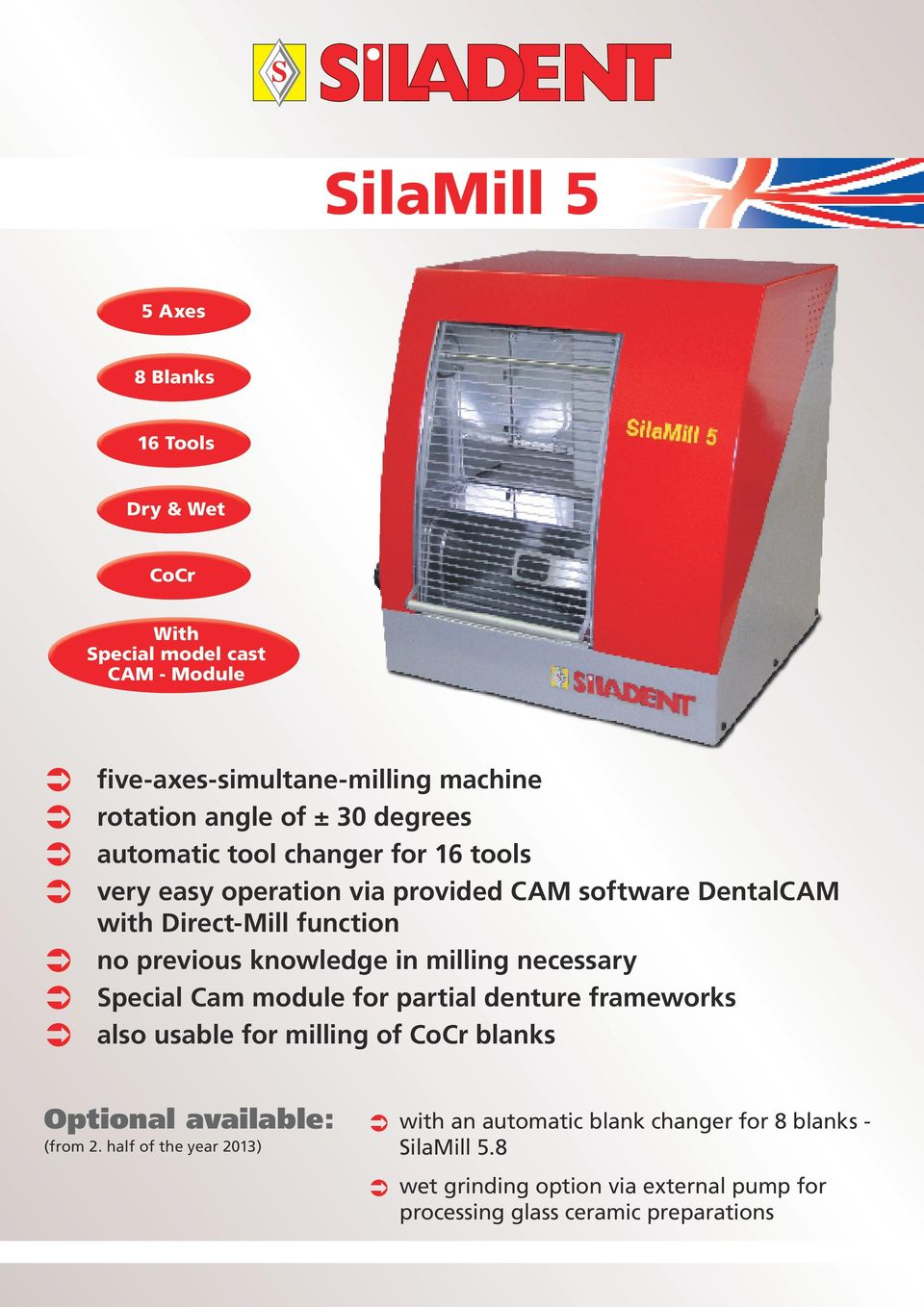 in milling necessary Special Cam module for partial denture frameworks also usable for milling of CoCr blanks Optional available: (from 2.