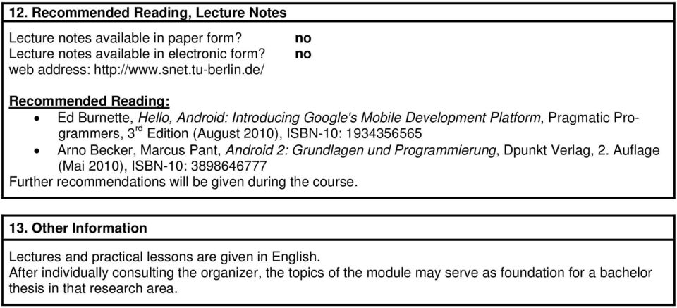 Arno Becker, Marcus Pant, Android 2: Grundlagen und Programmierung, Dpunkt Verlag, 2. Auflage (Mai 2010), ISBN-10: 3898646777 Further recommendations will be given during the course.