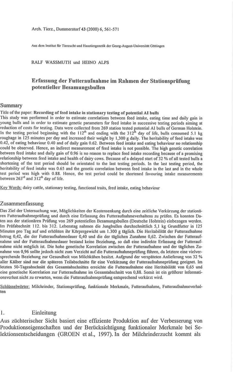 Stationsprüfung potentieller Besamungsbullen Summary Title ofthe paper: Recording of feed intake in stationary testing of potential AI bulls This study was performed in order to estimate correlations