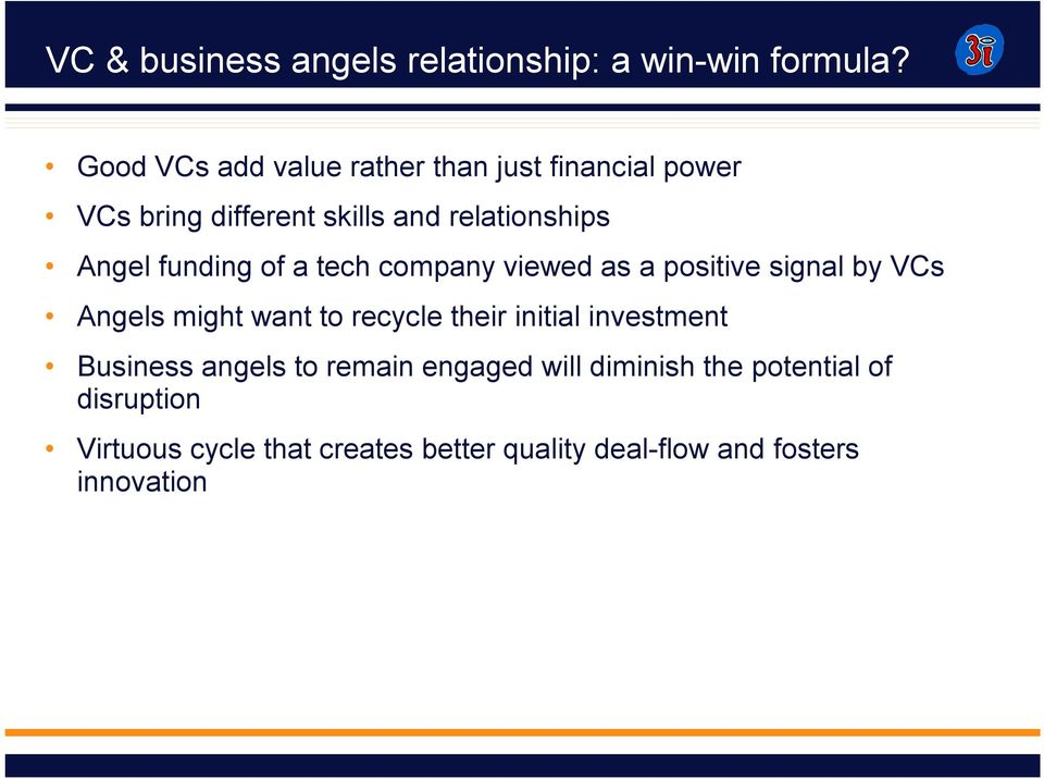 funding of a tech company viewed as a positive signal by VCs Angels might want to recycle their initial