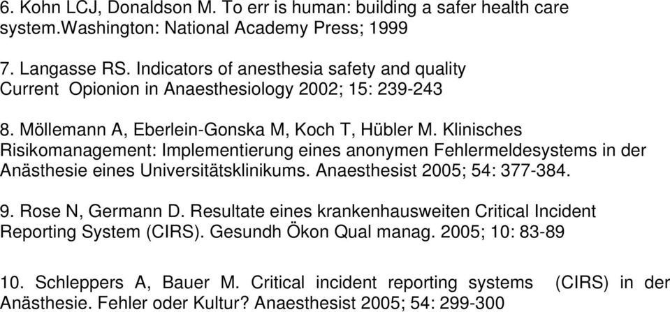 Klinisches Risikomanagement: Implementierung eines anonymen Fehlermeldesystems in der Anästhesie eines Universitätsklinikums. Anaesthesist 2005; 54: 377-384. 9. Rose N, Germann D.