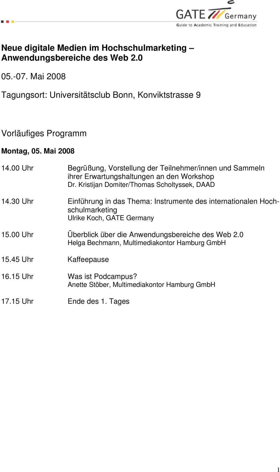 00 Uhr Begrüßung, Vorstellung der Teilnehmer/innen und Sammeln ihrer Erwartungshaltungen an den Workshop Dr. Kristijan Domiter/Thomas Scholtyssek, DAAD 14.