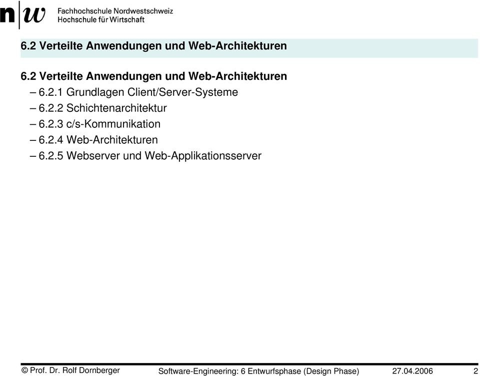 2.2 Schichtenarchitektur 6.2.3 c/s-kommunikation 6.2.4 Web-Architekturen 6.