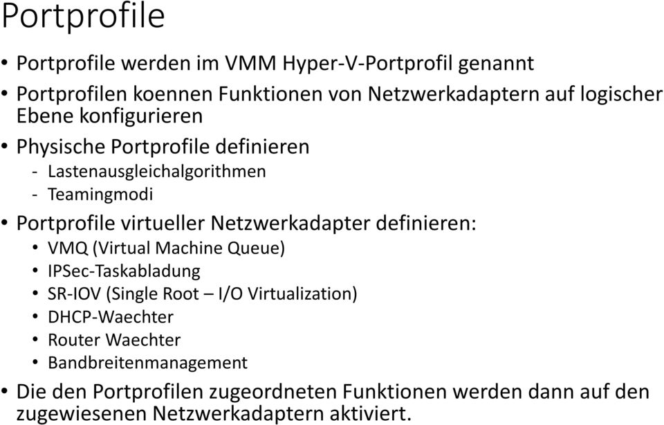 Netzwerkadapter definieren: VMQ (Virtual Machine Queue) IPSec-Taskabladung SR-IOV (Single Root I/O Virtualization) DHCP-Waechter