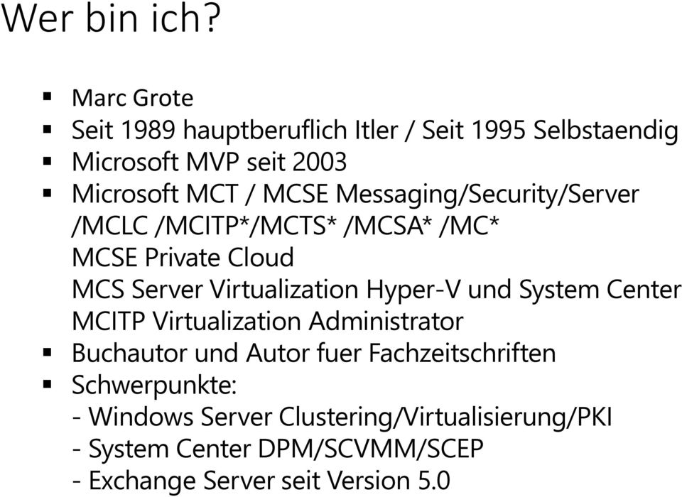 Messaging/Security/Server /MCLC /MCITP*/MCTS* /MCSA* /MC* MCSE Private Cloud MCS Server Virtualization Hyper-V und