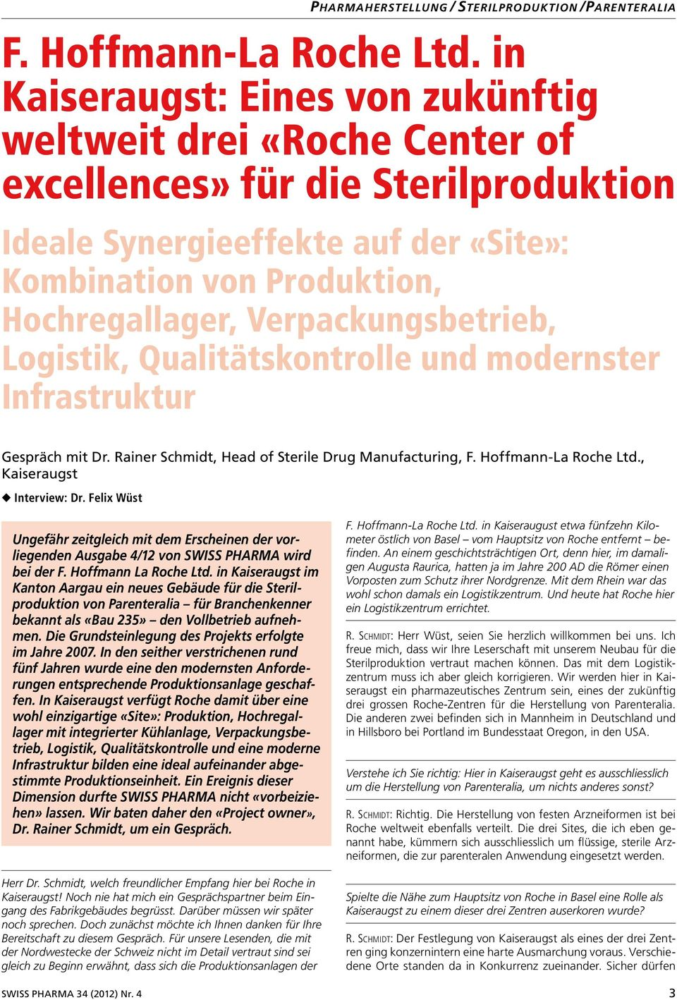 Verpackungsbetrieb, Logistik, Qualitätskontrolle und modernster Infrastruktur Gespräch mit Dr. Rainer Schmidt, Head of Sterile Drug Manufacturing, F. Hoffmann-La Roche Ltd., Kaiseraugst Interview: Dr.