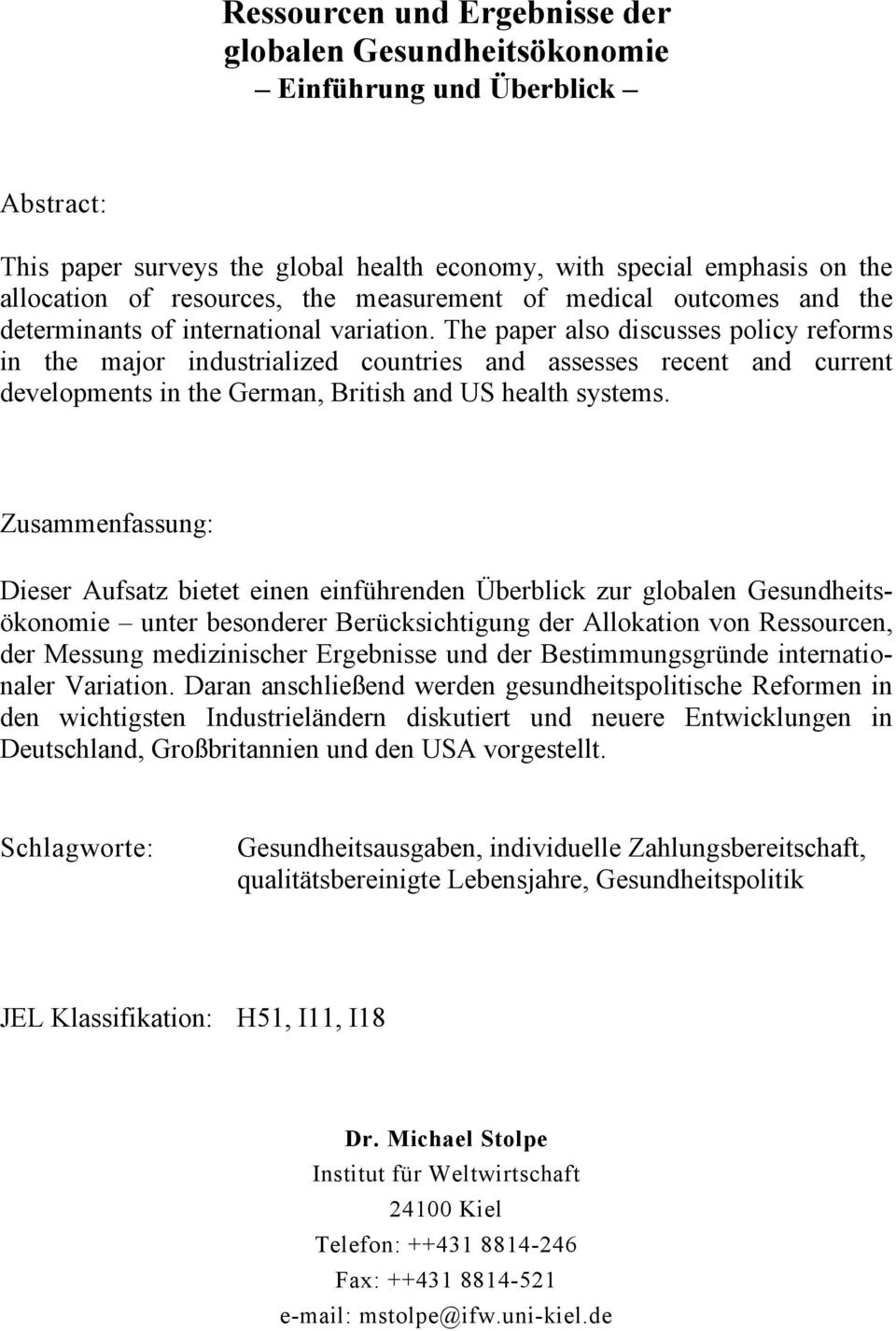The paper also discusses policy reforms in the major industrialized countries and assesses recent and current developments in the German, British and US health systems.