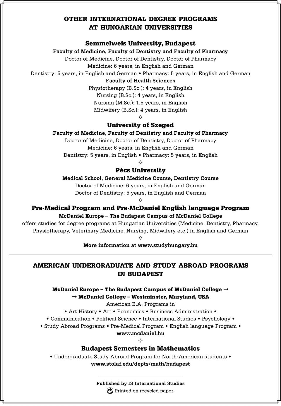 Sc.): 4 years, in English Nursing (B.Sc.): 4 years, in English Nursing (M.Sc.): 1.5 years, in English Midwifery (B.Sc.): 4 years, in English University of Szeged Faculty of Medicine, Faculty of