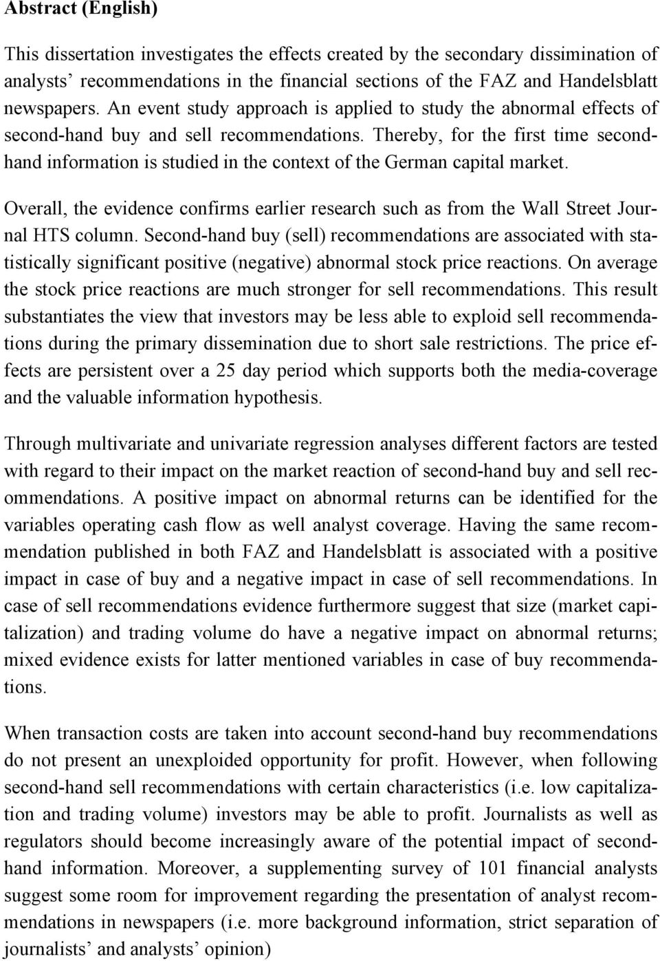 Thereby, for the first time secondhand information is studied in the context of the German capital market.