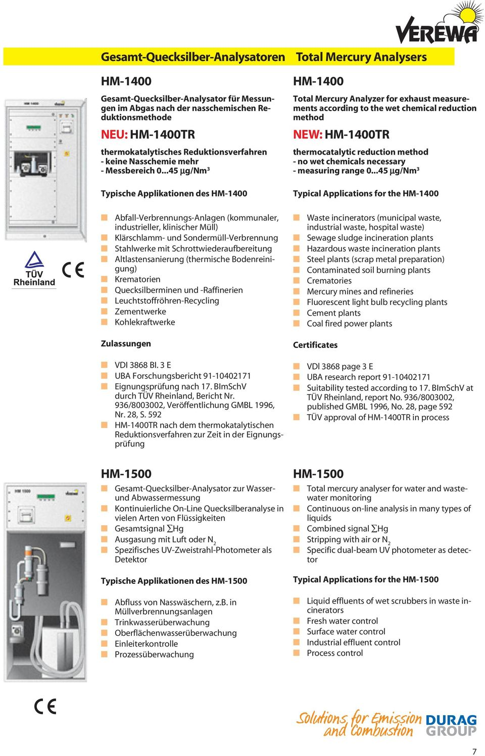 ..45 µg/nm 3 Typische Applikationen des HM-1400 Total Mercury Analysers HM-1400 Total Mercury Analyzer for exhaust measurements according to the wet chemical reduction method NEW: HM-1400TR