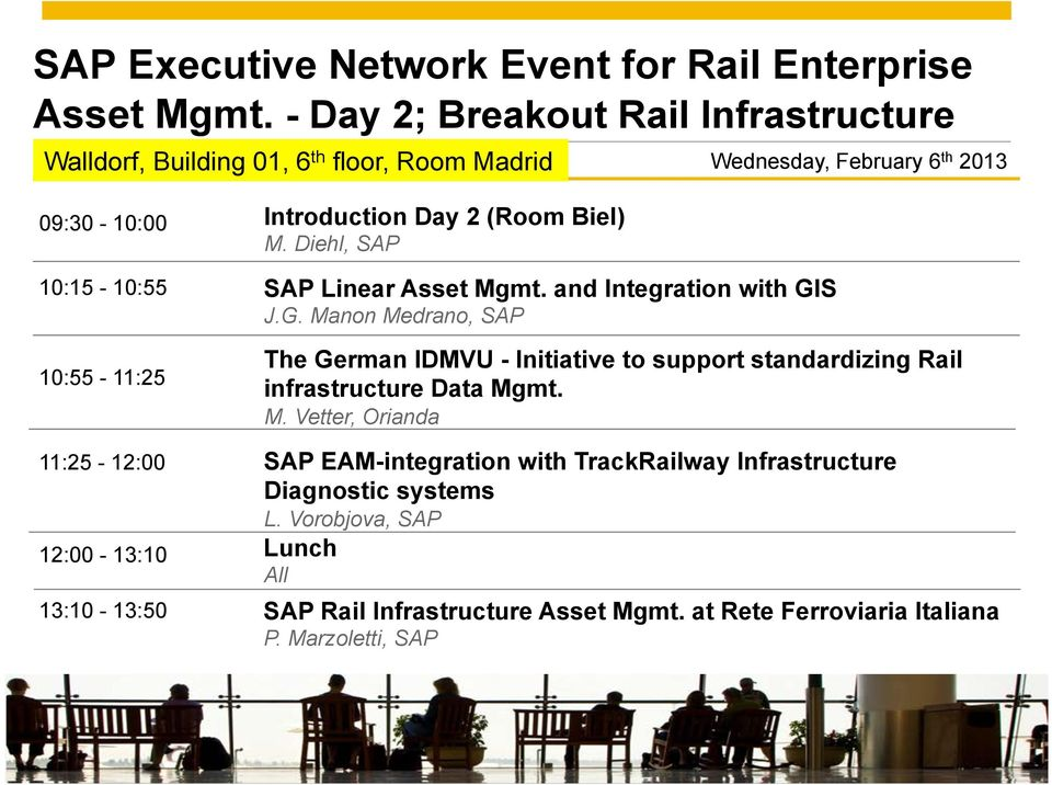 12:00-13:10 13:10-13:50 Introduction Day 2 (Room Biel) M. Diehl, SAP SAP Linear Asset Mgmt. and Integration with GI