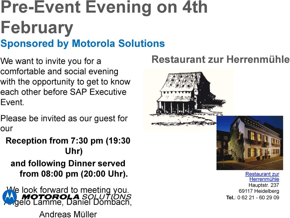Please be invited as our guest for our Reception from 7:30 pm (19:30 Uhr) and following Dinner served from 08:00 pm (20:00 Uhr).