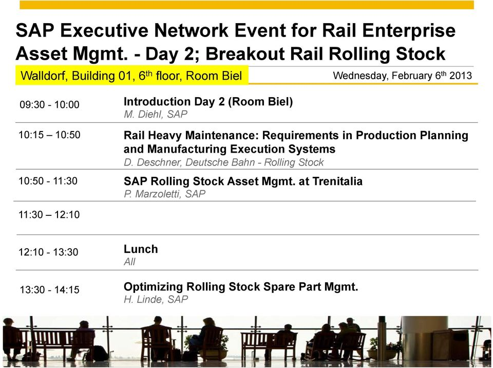 Introduction Day 2 (Room Biel) M. Diehl, SAP Rail Heavy Maintenance: Requirements in Production Planning and Manufacturing Execution Systems D.