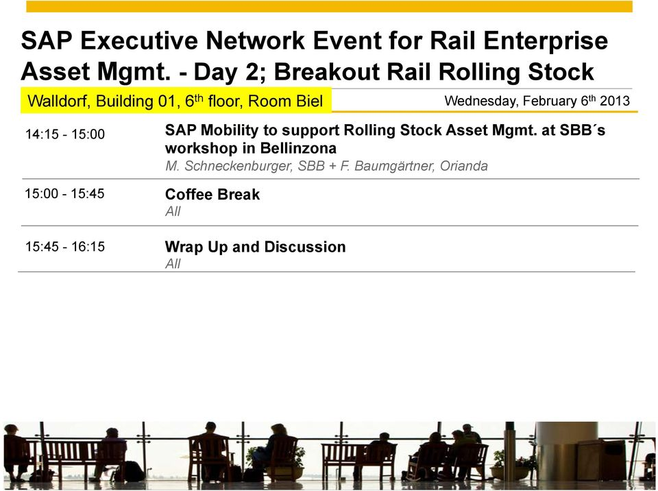 6 th 2013 14:15-15:00 15:00-15:45 15:45-16:15 SAP Mobility to support Rolling Stock Asset Mgmt.