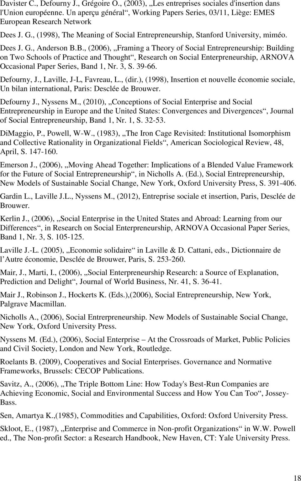 B., (2006), Framing a Theory of Social Entrepreneurship: Building on Two Schools of Practice and Thought, Research on Social Enterpreneurship, ARNOVA Occasional Paper Series, Band 1, Nr. 3, S. 39-66.