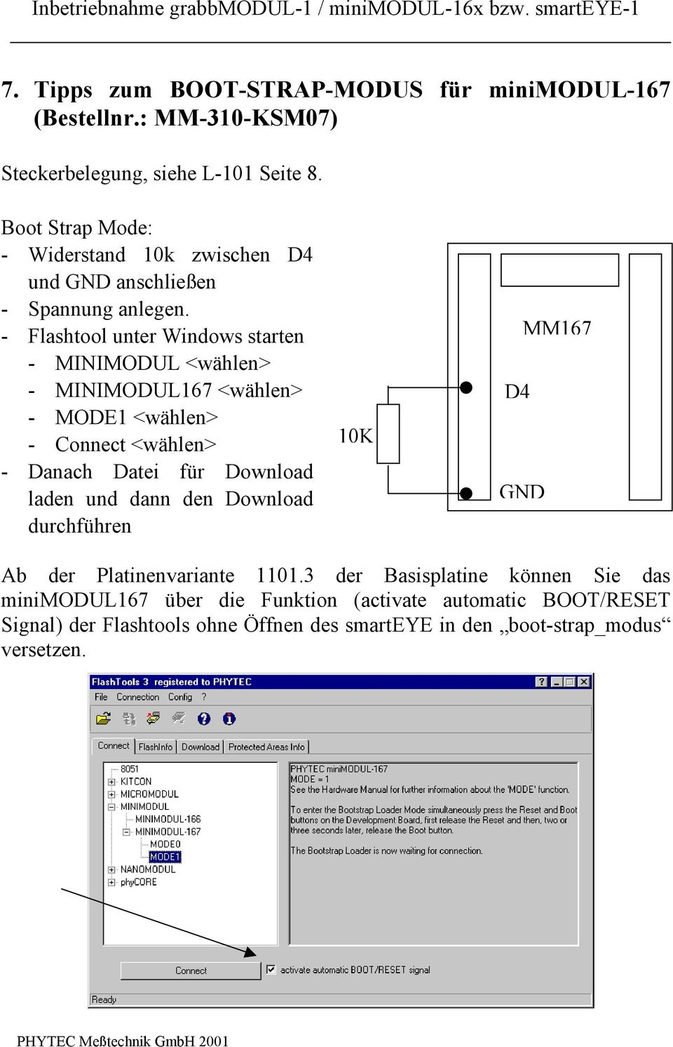 - Flashtool unter Windows starten - MINIMODUL <wählen> - MINIMODUL167 <wählen> - MODE1 <wählen> - Connect <wählen> - Danach Datei für Download laden