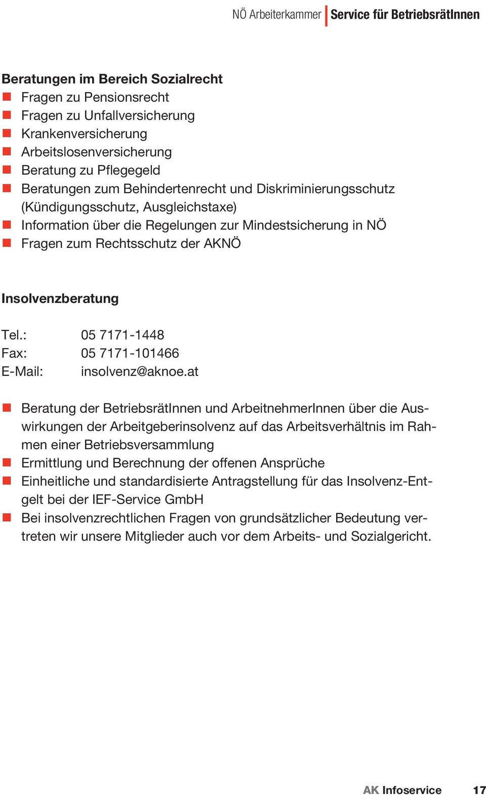 Insolvenzberatung Tel.: 05 7171-1448 Fax: 05 7171-101466 E-Mail: insolvenz@aknoe.