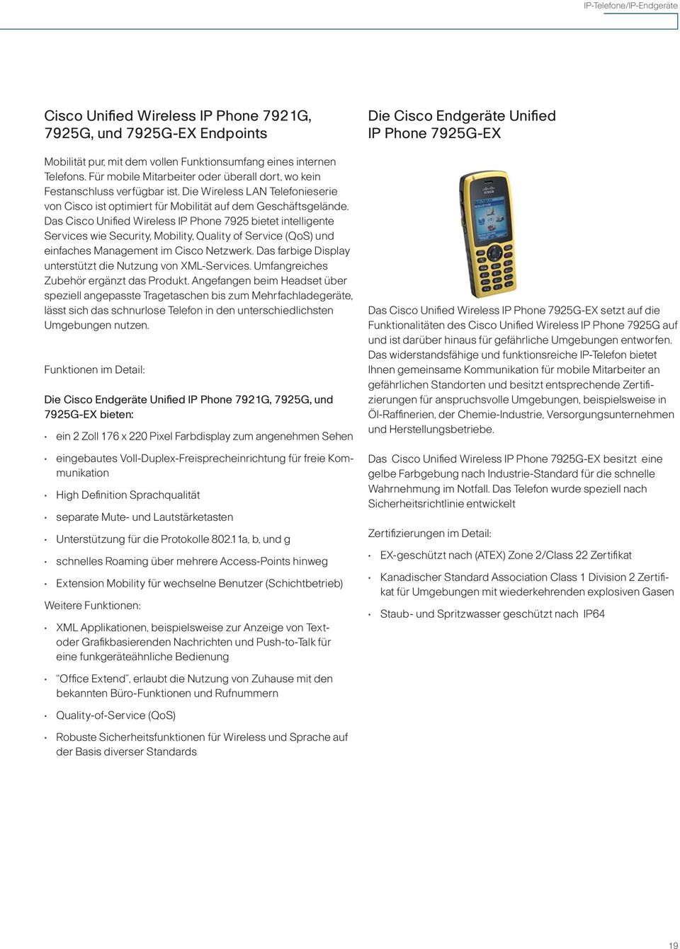 Das Cisco Unified Wireless IP Phone 7925 bietet intelligente Services wie Security, Mobility, Quality of Service (QoS) und einfaches Management im Cisco Netzwerk.