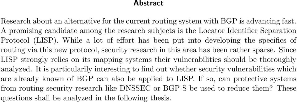 While a lot of effort has been put into developing the specifics of routing via this new protocol, security research in this area has been rather sparse.