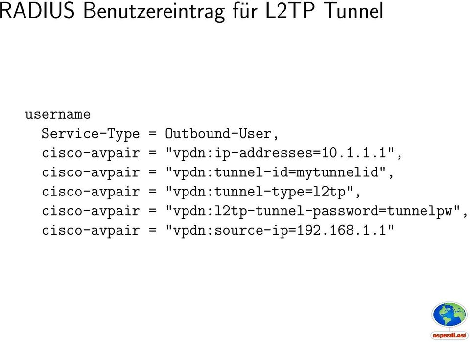 ".1.1.1"", cisco-avpair = ""vpdn:tunnel-id=mytunnelid"", cisco-avpair ="