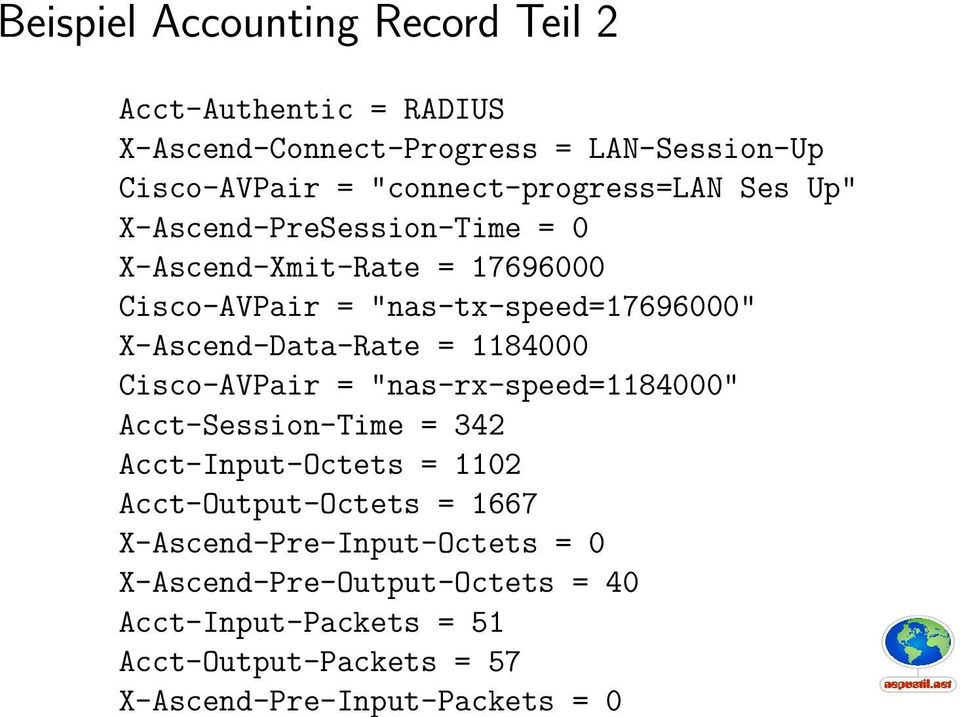 "X-Ascend-Data-Rate = 1184000 Cisco-AVPair = ""nas-rx-speed=1184000"" Acct-Session-Time = 342 Acct-Input-Octets = 1102"