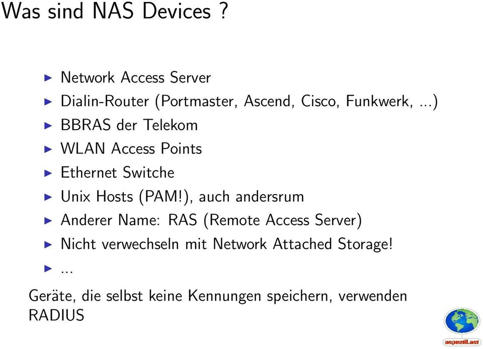 ..) BBRAS der Telekom WLAN Access Points Ethernet Switche Unix Hosts (PAM!