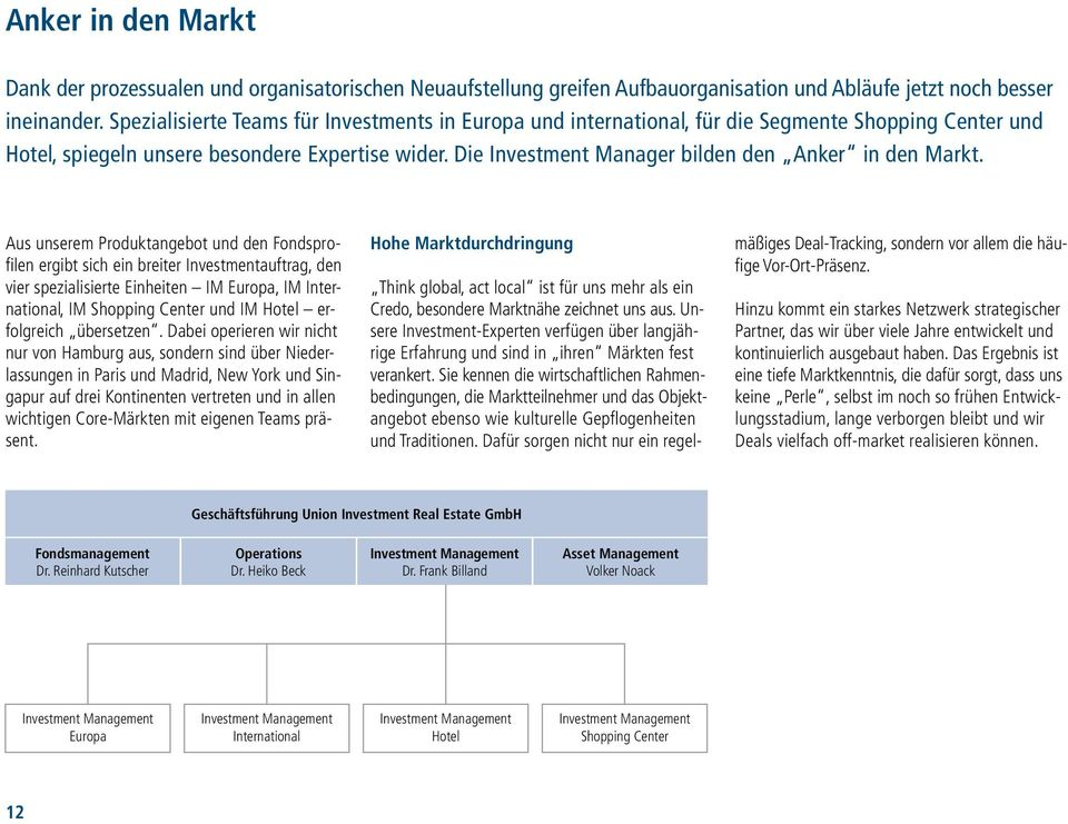 Die Investment Manager bilden den Anker in den Markt.