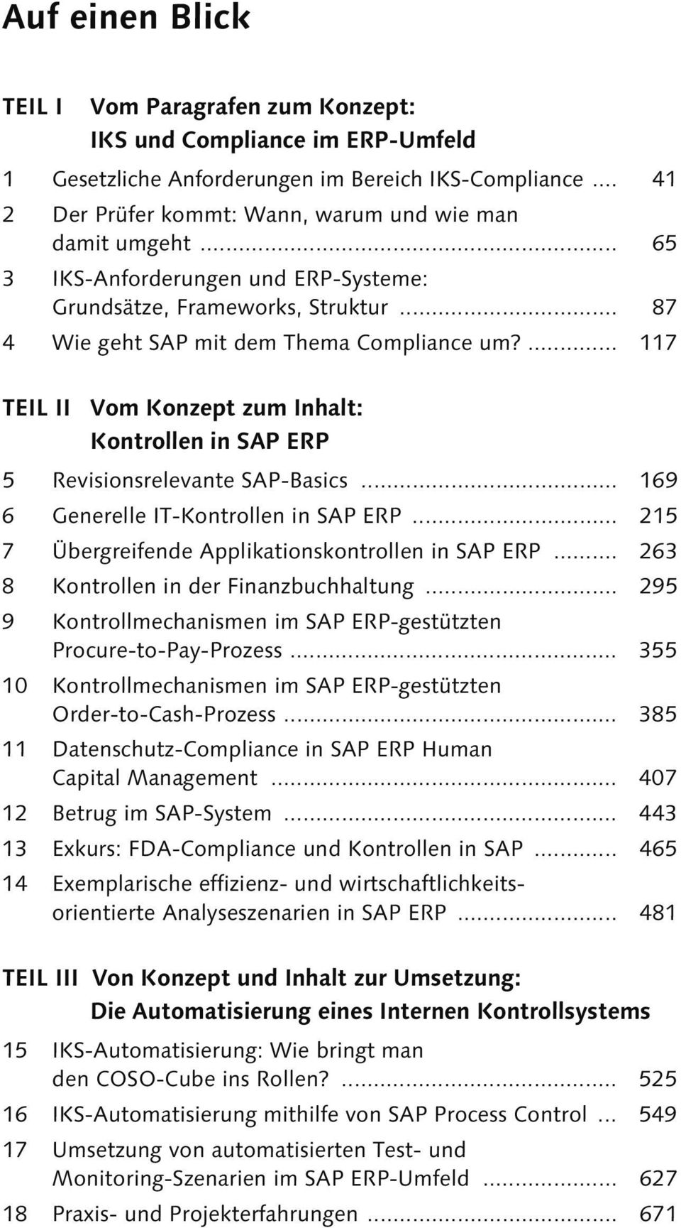 ... 117 TEIL II Vom Konzept zum Inhalt: Kontrollen in SAP ERP 5 Revisionsrelevante SAP-Basics... 169 6 Generelle IT-Kontrollen in SAP ERP... 215 7 Übergreifende Applikationskontrollen in SAP ERP.