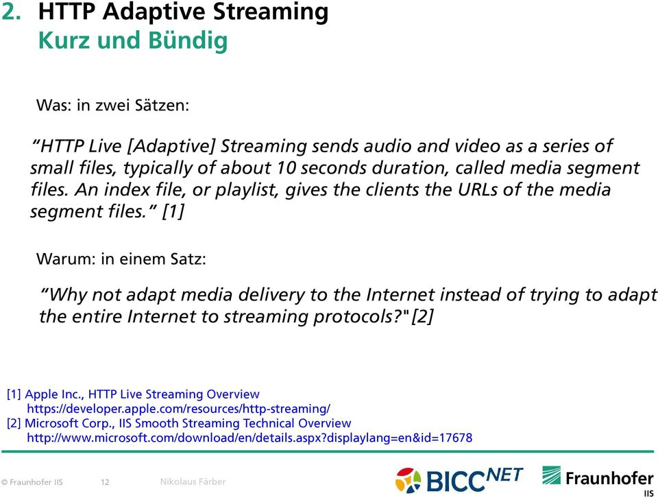 "[1] Warum: in einem Satz: Why not adapt media delivery to the Internet instead of trying to adapt the entire Internet to streaming protocols?""[2] [1] Apple Inc."