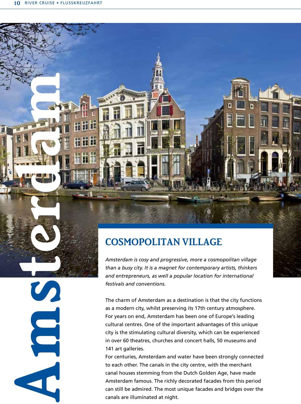 The charm of Amsterdam as a destination is that the city functions as a modern city, whilst preserving its 17th century atmosphere.