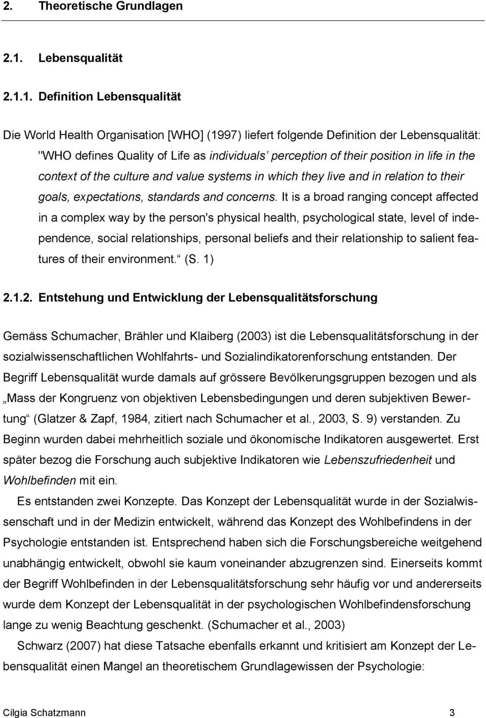 "1. Definition Lebensqualität Die World Health Organisation [WHO] (1997) liefert folgende Definition der Lebensqualität: ""WHO defines Quality of Life as individuals perception of their position in"
