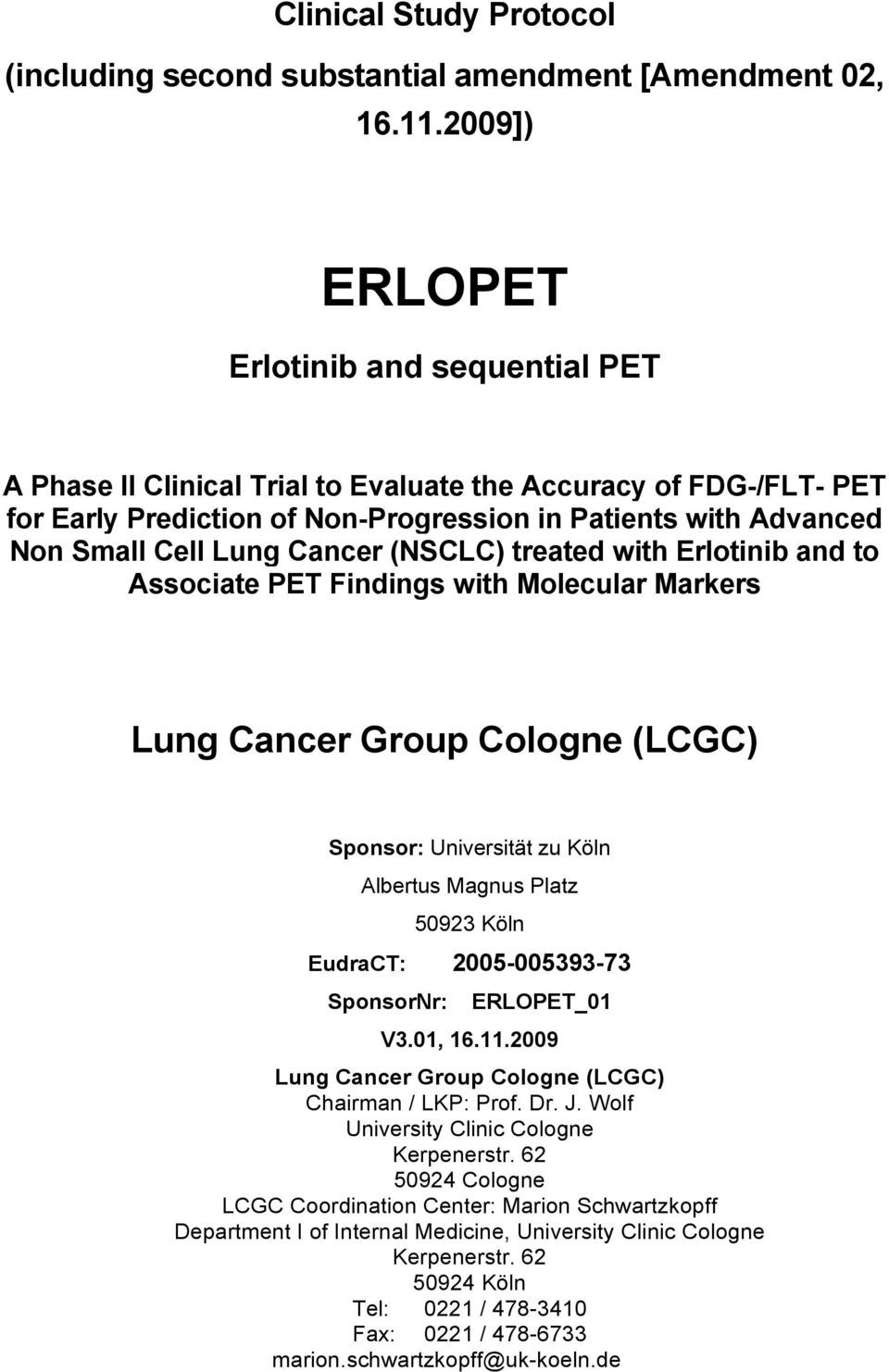 Cancer (NSCLC) treated with Erlotinib and to Associate PET Findings with Molecular Markers Lung Cancer Group Cologne (LCGC) Sponsor: Universität zu Köln Albertus Magnus Platz 50923 Köln EudraCT:
