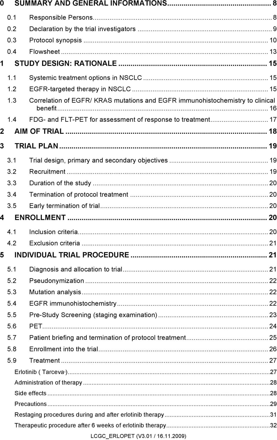 4 FDG- and FLT-PET for assessment of response to treatment... 17 2 AIM OF TRIAL... 18 3 TRIAL PLAN... 19 3.1 Trial design, primary and secondary objectives... 19 3.2 Recruitment... 19 3.3 Duration of the study.