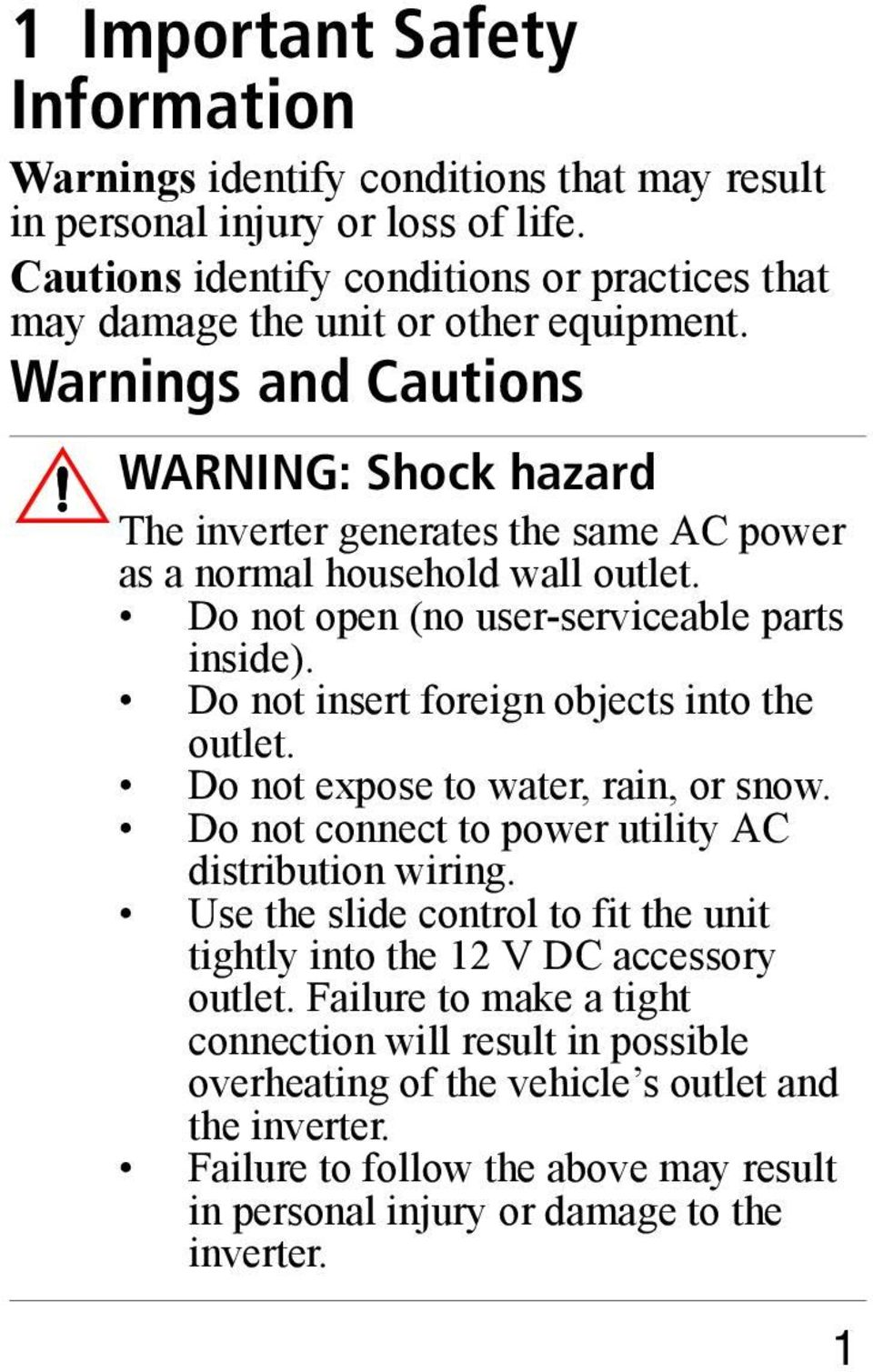 Do not insert foreign objects into the outlet. Do not expose to water, rain, or snow. Do not connect to power utility AC distribution wiring.