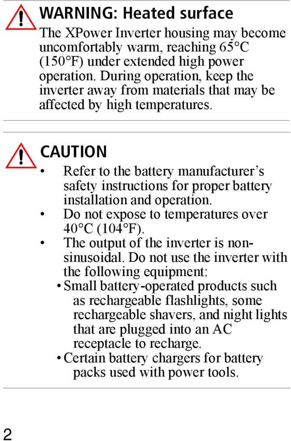 CAUTION Refer to the battery manufacturer s safety instructions for proper battery installation and operation. Do not expose to temperatures over 40 C (104 F).