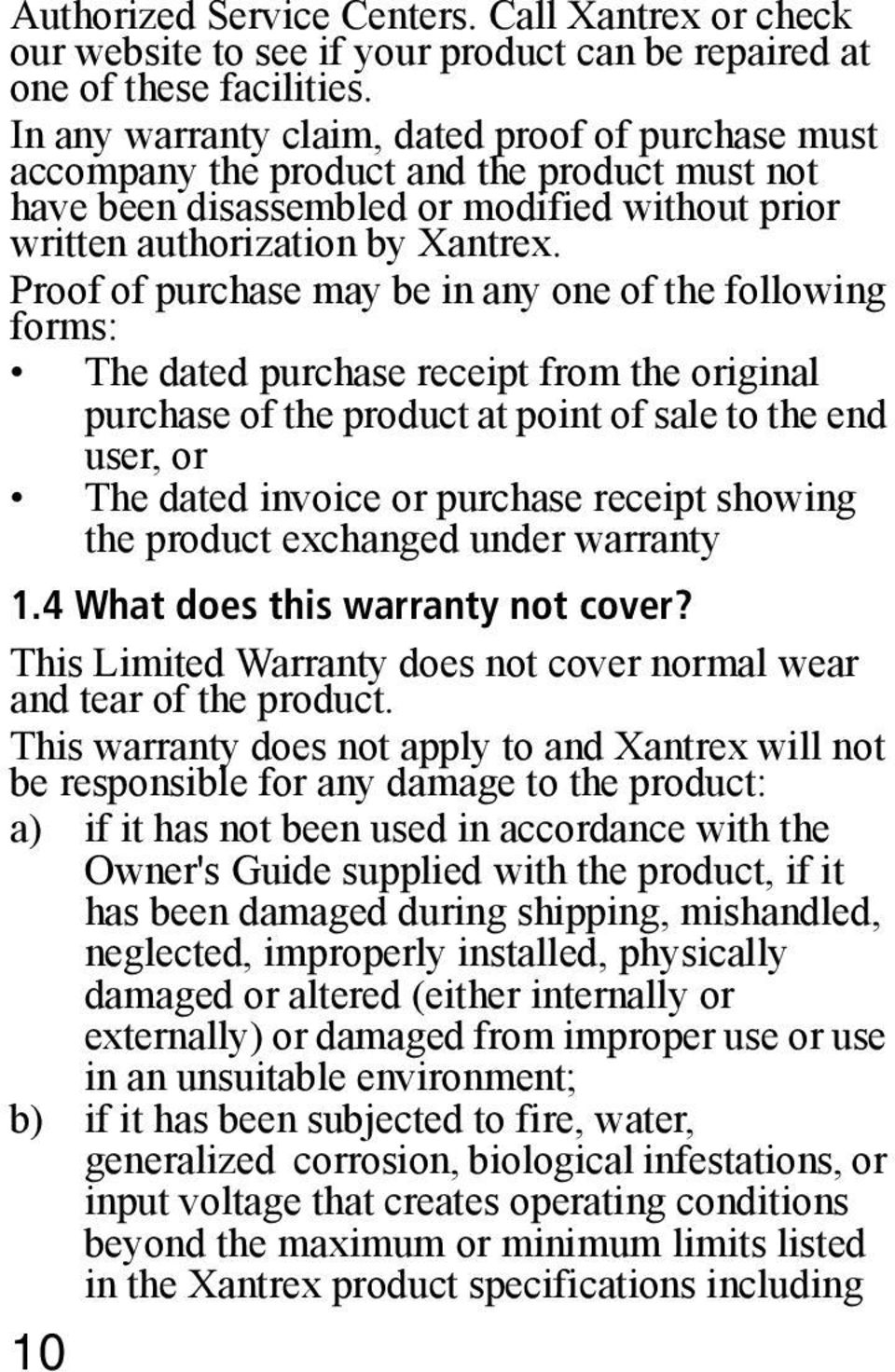 Proof of purchase may be in any one of the following forms: The dated purchase receipt from the original purchase of the product at point of sale to the end user, or The dated invoice or purchase